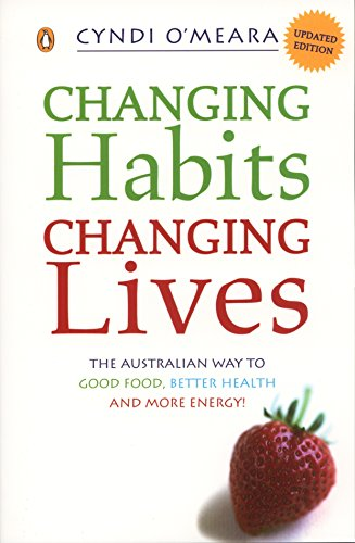 CHANGING HABITS CHANGING LIVES The Australian Way to Good Food, Better Health and More Energy