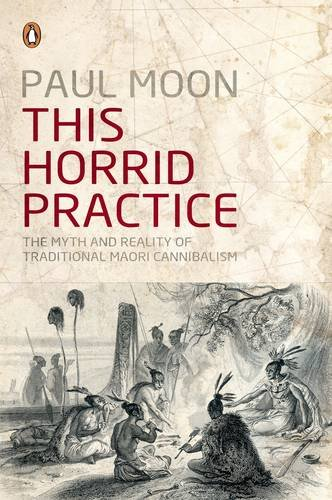9780143006718: This Horrid Practice: the Myth and Reality of Traditional Maori Cannibalism