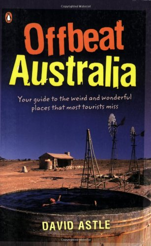 9780143007425: Offbeat Australia: A Unique Travel Guide to Australia's Unusual and Eccentric Tourist Attractions