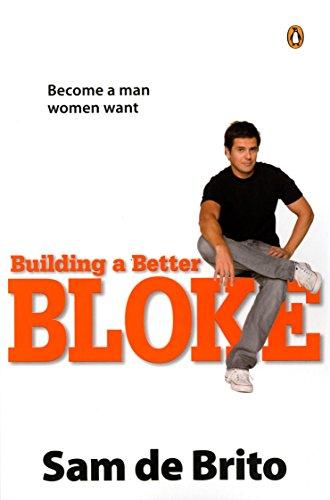 9780143007807: Building a Better Bloke: Become a Man Women Want