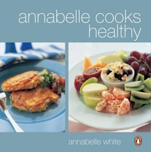 9780143008828: Annabelle Cooks Healthy