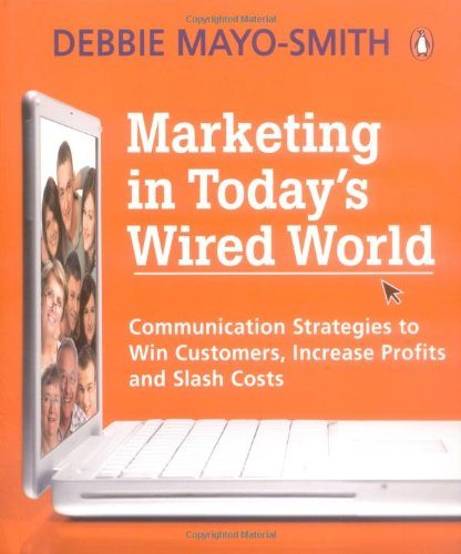 9780143008842: Marketing in Today's Wired World: Communication Strategies to Win Customers, Increase Profits, and Slash Costs