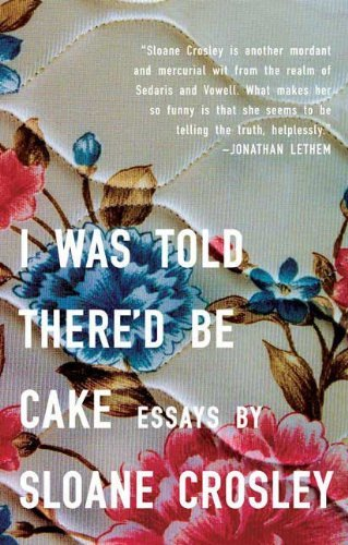I Was Told There'd Be Cake: Crosley, Sloane