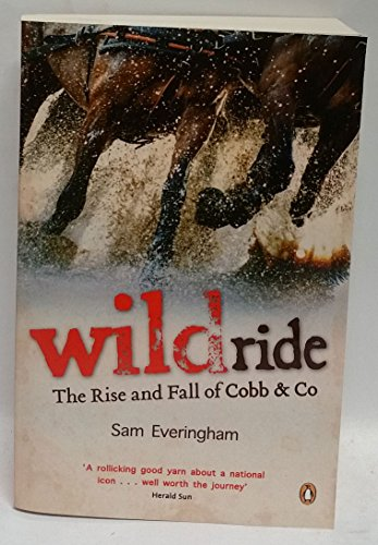 9780143011095: Wildride - The Rise and Fall of Cobb & Co