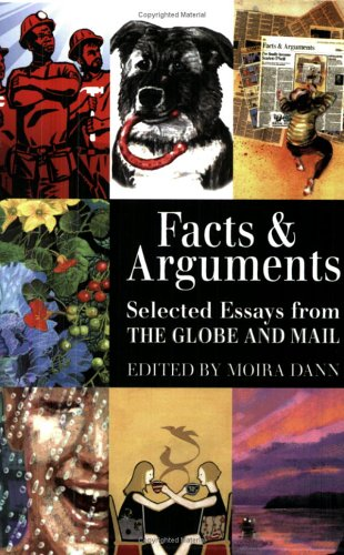 facts & arguments selected essays from the globe and mail Delivers provocative facts about big issues to help americans debunk myths,  hold better conversations, get involved, and make choices as smarter citizens.