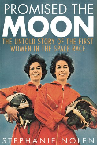 Promised the Moon: The Untold Story of the First Women in the Space Race: Nolen, Stephanie