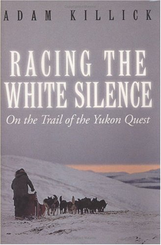 9780143013525: Racing the White Silence: On the Trail of the Yukon Quest