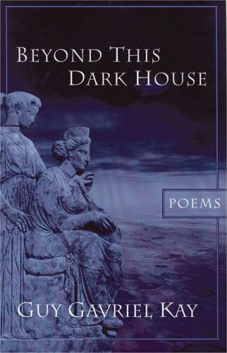 Beyond This Dark House: Poems.: KAY, Guy Gavriel.