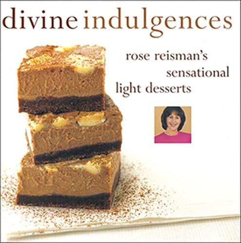 Divine Indulgences: Rose Reismans Sensational Light Desserts: Reisman, Rose