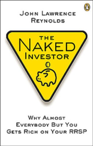 9780143016236: Naked Investor: Why Almost Everybody But You Gets Rich On Your Rrsp