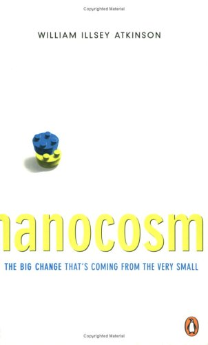 Nanocosm: The Big Change That's Coming From: William Illsey Atkinson