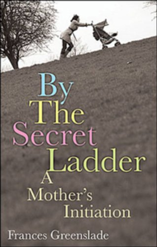 9780143017189: By the Secret Ladder: A Mothers Initiation