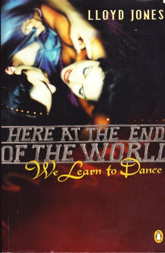 9780143018186: Here at the end of the world we learn to dance