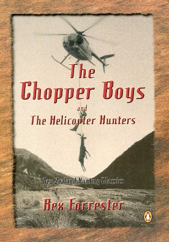 9780143018490: The Chopper Boys and the Helicopter Hunters : New Zealand Hunting Classics