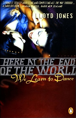 9780143018506: Here at the End of the World We Learn to Dance