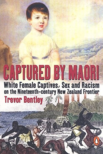 9780143019237: Captured by Maori: White Female Captives, Sex and Racism on the Nineteenth-Century New Zealand Frontier