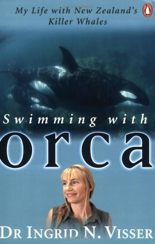 Swimming with Orca: My Life with New: Ingrid Visser