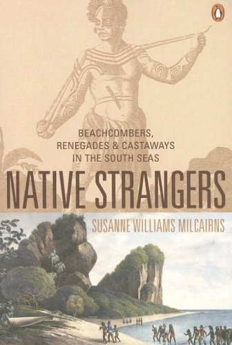 Native Strangers: Beachcombers, Renegades, And Castaways in the South Seas: Milcairns, Susanne