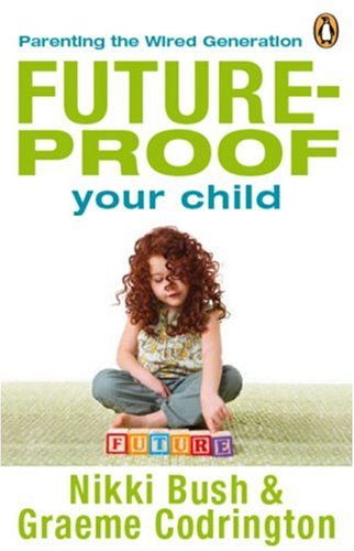 9780143025801: Future-proof Your Child: Parenting the Wired Generation