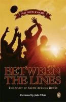 9780143026006: Between the Lines: The Spirit of South African Rugby. Matthew Knight