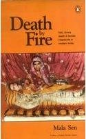 Death by Fire : Sati Dowry Death and Female Infanticide in Modern India: Mala Sen