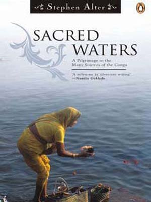 Sacred Waters: A Pligrimage to the Many Sources of Ganga: Stephen Alter