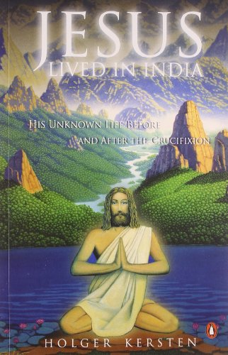 Jesus Lived in India: His Unknown Life: Holger Kersten