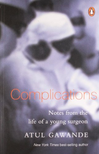 Complications: Notes from the Life of a Young Surgeon (0143028456) by Atul Gawande