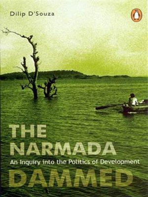 Narmada Dammed: An Inquiry into the Politics of Development: Dilip D'Souza