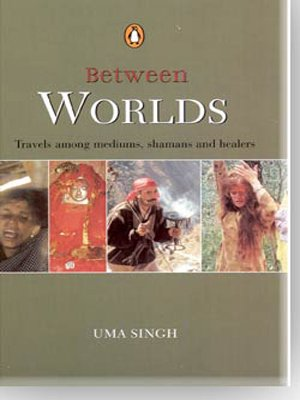 9780143029632: Between Worlds: Travels among Mediums, Shamans and Healers