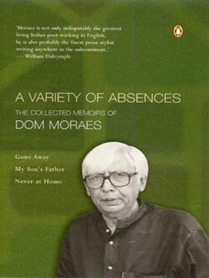 9780143030164: A Variety of Abscences: The Collected Memoirs of Dom Moraes