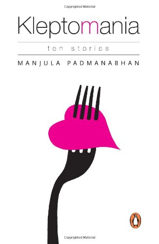 Kleptomania: Ten Stories: Ten Stories: Manjula Padmanabhan