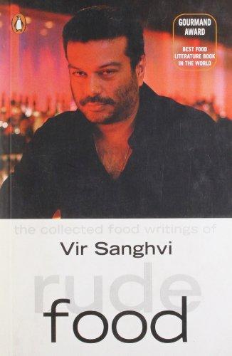 Rude Food: The Collected Food Writings of Vir Sanghvi: Vir Sanghvi