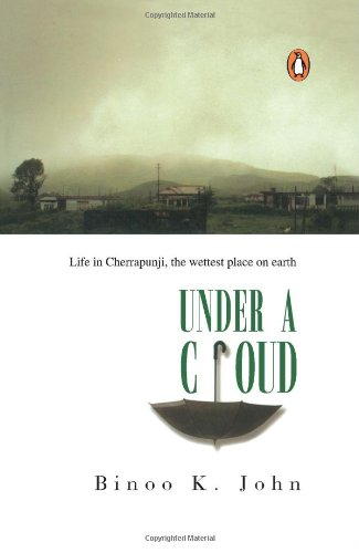 Under a Cloud: Life in Cheerapunji, the Wettest Place on Earth: Binoo K. John