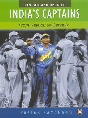 India's Captains: From Nayadu to Ganguly: Partab Ramchand