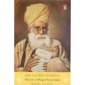 9780143031932: His Sacred Burden: The Life of Bhagat Puran Singh