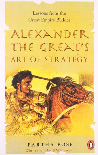 9780143031970: [Alexander the Great's Art of Strategy: Lessons from the Great Empire Builder] [by: Partha Bose]