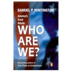 9780143032410: Who Are We ? - America's Great Debate [Paperback] by Samuel P Huntington