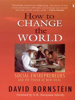 How to Change the World: Social Entrepreneurs: Bornstein, David
