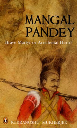 9780143032564: Mangal Pandey: Brave Martyr or Accidental Hero?