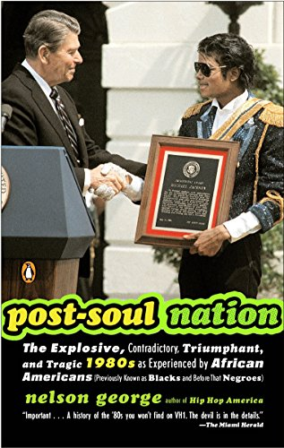 9780143034476: Post-Soul Nation: The Explosive, Contradictory, Triumphant, and Tragic 1980s as Experienced by Afr ican Americans (Previously Known as Blacks and Before That Negroes)