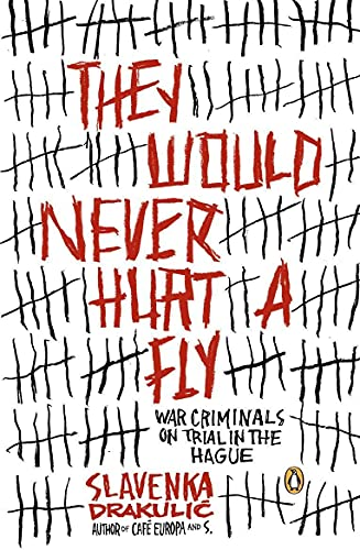 9780143035428: They Would Never Hurt a Fly: War Criminals on Trial in The Hague