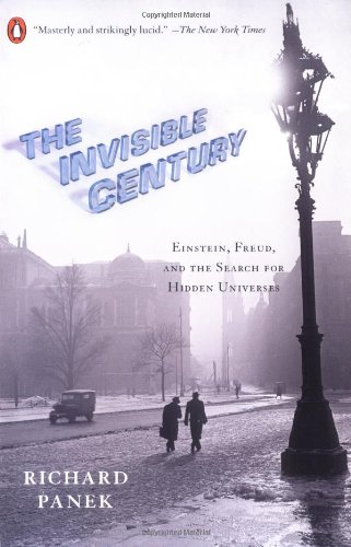 9780143035527: The Invisible Century: Einstein, Freud, and The Search for Hidden Universes