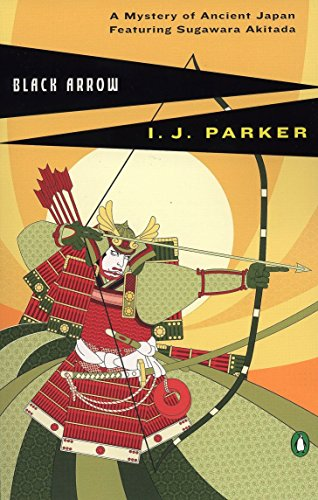 Black Arrow (Sugawara Akitada Mystery): Parker, Ingrid J