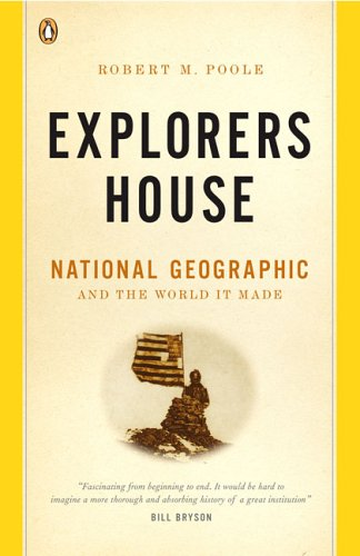 9780143035930: Explorers House: National Geographic and the World It Made