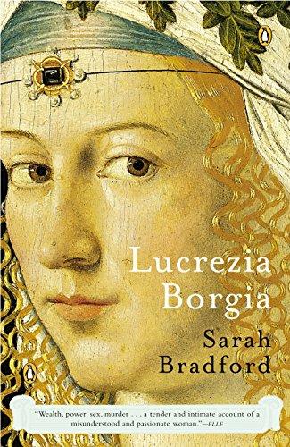 Lucrezia Borgia: Life, Love, and Death in Renaissance Italy: Sarah Bradford