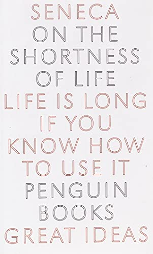 9780143036326: On the Shortness of Life: Life Is Long if You Know How to Use It (Penguin Great Ideas)
