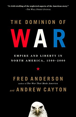 The Dominion of War: Empire and Liberty in North America, 1500-2000 (0143036513) by Fred Anderson; Andrew Cayton