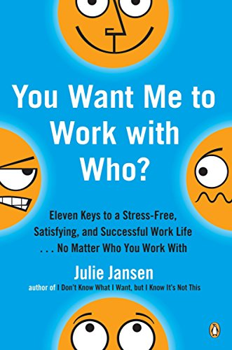 9780143036807: You Want Me to Work with Who?: Eleven Keys to a Stress-Free, Satisfying, and Successful Work Life . . . No Matt er Who You Work With