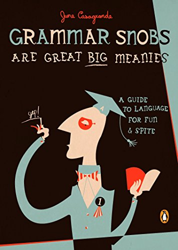 9780143036838: Grammar Snobs Are Great Big Meanies: A Guide to Language for Fun and Spite